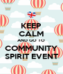 KEEP CALM AND GO TO COMMUNITY SPIRIT EVENT - Personalised Poster A4 size
