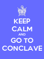 KEEP CALM AND GO TO CONCLAVE - Personalised Poster A4 size