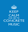 KEEP CALM AND GO TO CONCRETE MUSIC - Personalised Poster A4 size