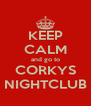 KEEP CALM and go to CORKYS NIGHTCLUB - Personalised Poster A4 size