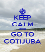 KEEP CALM AND GO TO COTIJUBA - Personalised Poster A4 size