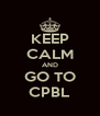 KEEP CALM AND GO TO CPBL - Personalised Poster A4 size