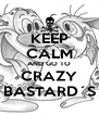 KEEP CALM AND GO TO CRAZY BASTARD´S - Personalised Poster A4 size