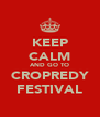 KEEP CALM AND GO TO CROPREDY FESTIVAL - Personalised Poster A4 size