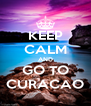 KEEP CALM AND GO TO CURACAO - Personalised Poster A4 size
