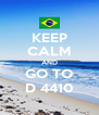 KEEP CALM AND GO TO D 4410 - Personalised Poster A4 size