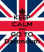 KEEP CALM AND GO TO Dartmouth - Personalised Poster A4 size