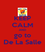 KEEP CALM AND go to De La Salle - Personalised Poster A4 size
