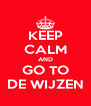 KEEP CALM AND GO TO DE WIJZEN - Personalised Poster A4 size