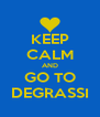 KEEP CALM AND GO TO DEGRASSI - Personalised Poster A4 size