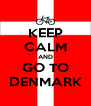 KEEP CALM AND GO TO DENMARK - Personalised Poster A4 size