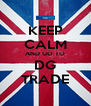 KEEP CALM AND GO TO DG TRADE - Personalised Poster A4 size