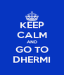 KEEP CALM AND GO TO DHERMI - Personalised Poster A4 size