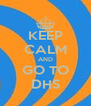 KEEP CALM AND GO TO DHS - Personalised Poster A4 size