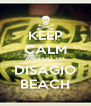 KEEP CALM AND GO TO DISAGIO BEACH - Personalised Poster A4 size