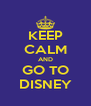 KEEP CALM AND GO TO DISNEY - Personalised Poster A4 size