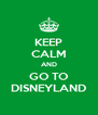 KEEP CALM AND GO TO DISNEYLAND - Personalised Poster A4 size