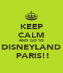 KEEP CALM AND GO TO DISNEYLAND  PARIS!! - Personalised Poster A4 size