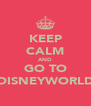 KEEP CALM AND GO TO DISNEYWORLD - Personalised Poster A4 size