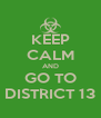 KEEP CALM AND GO TO DISTRICT 13 - Personalised Poster A4 size