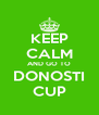 KEEP CALM AND GO TO DONOSTI CUP - Personalised Poster A4 size