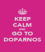 KEEP CALM AND GO TO DOPARNOS - Personalised Poster A4 size