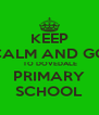 KEEP CALM AND GO  TO DOVEDALE PRIMARY SCHOOL - Personalised Poster A4 size