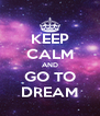 KEEP CALM AND GO TO DREAM - Personalised Poster A4 size