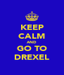 KEEP CALM AND GO TO DREXEL - Personalised Poster A4 size
