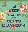 KEEP CALM AND GO TO DUA! 2014 - Personalised Poster A4 size