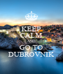 KEEP CALM AND GO TO DUBROVNIK - Personalised Poster A4 size