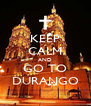 KEEP CALM AND GO TO DURANGO - Personalised Poster A4 size