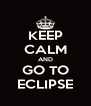 KEEP CALM AND GO TO ECLIPSE - Personalised Poster A4 size