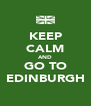 KEEP CALM AND GO TO EDINBURGH - Personalised Poster A4 size