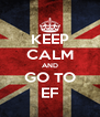 KEEP CALM AND GO TO EF - Personalised Poster A4 size