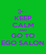 KEEP CALM AND GO TO EGO SALON - Personalised Poster A4 size