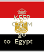 KEEP CALM AND go to  Egypt     - Personalised Poster A4 size