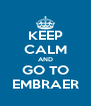 KEEP CALM AND GO TO EMBRAER - Personalised Poster A4 size