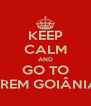KEEP CALM AND GO TO EREM GOIÂNIA - Personalised Poster A4 size
