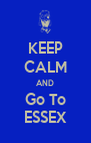 KEEP CALM AND Go To ESSEX - Personalised Poster A4 size