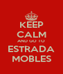 KEEP CALM AND GO TO ESTRADA MOBLES - Personalised Poster A4 size