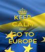 KEEP CALM AND GO TO EUROPE - Personalised Poster A4 size