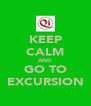 KEEP CALM AND GO TO EXCURSION - Personalised Poster A4 size