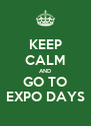 KEEP CALM AND GO TO EXPO DAYS - Personalised Poster A4 size