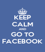 KEEP CALM AND GO TO FACEBOOK - Personalised Poster A4 size