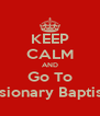 KEEP CALM AND Go To Faith Missionary Baptist Church - Personalised Poster A4 size