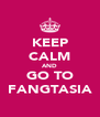 KEEP CALM AND GO TO FANGTASIA - Personalised Poster A4 size