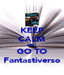 KEEP CALM AND GO TO Fantastiverso - Personalised Poster A4 size