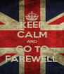 KEEP CALM AND GO TO FAREWELL - Personalised Poster A4 size
