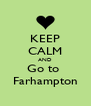 KEEP CALM AND Go to  Farhampton - Personalised Poster A4 size